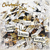 Songs I Know the Words To by Christopher Dale