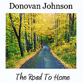 The Road To Home by Donovan Johnson