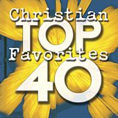 Play & Download Top 40 Christian Favorites by Various Artists | Napster