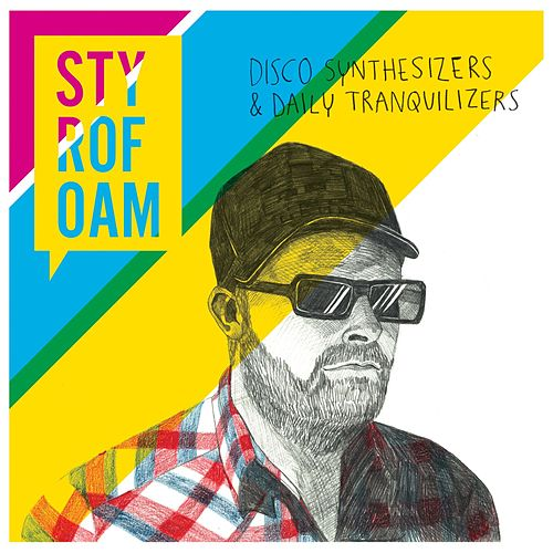 Disco Synthesizers & Daily Tranquilizers by Styrofoam