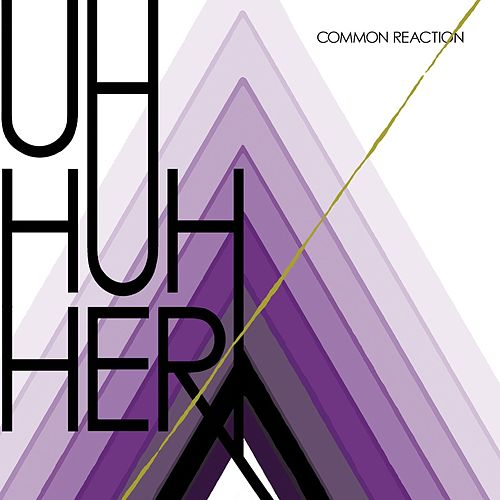 Play & Download Common Reaction by Uh Huh Her | Napster