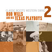 Play & Download Classic Roots Western Swing: Bob Wills and his Texas Playboys Vol. 2 by Bob Wills | Napster