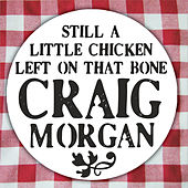 Still A Little Chicken Left On That Bone by Craig Morgan