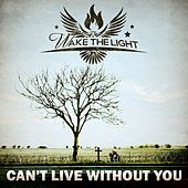 Play & Download Can't Live Without You by Wake The Light | Napster