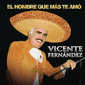 Play & Download El Hombre Que Más Te Amo by Vicente Fernández | Napster