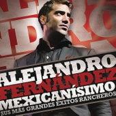 Mexicanisimo-Sus mas Grandes Exitos Rancheros/Alejandro Fernandez by Alejandro Fernández