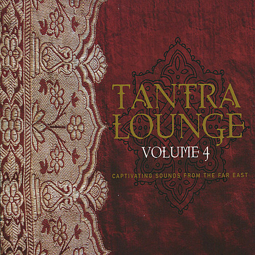 Play & Download Tantra Lounge, Vol. 4 by Various Artists | Napster