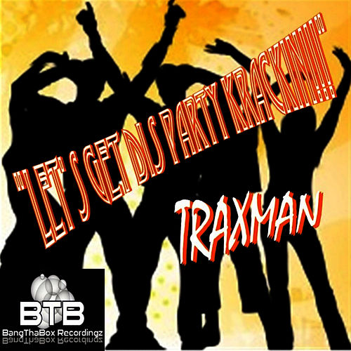 Play & Download Let's Get Dis Party Krackin!!! by Traxman | Napster