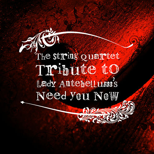 The String Quartet Tribute to Lady Antebellum's 'Need You Now' - Single by String Quartet Tribute