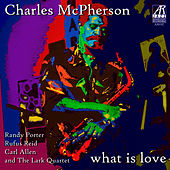 Play & Download What Is Love by Charles McPherson | Napster