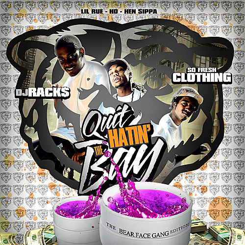 Play & Download Quit Hatin' the Bay : the Bear Face Gang Edition by Various Artists | Napster