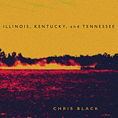 Play & Download Illinois, Kentucky, and Tennessee by Chris Black | Napster