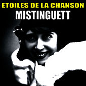 Play & Download Etoiles de la Chanson, Mistinguett by Mistinguett | Napster