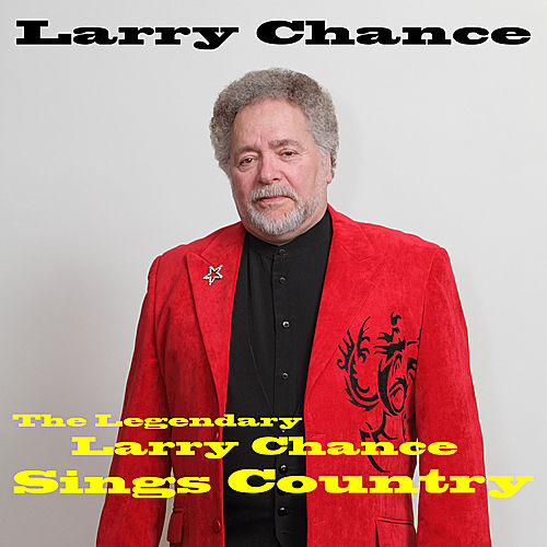 Play & Download The Legendary Larry Chance Sings Country by Larry Chance | Napster