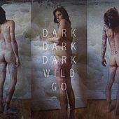 Wild Go by Dark Dark Dark