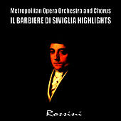 Play & Download Il Barbiere Di Siviglia, Highlights by Metropolitan Opera Orchestra and Chorus | Napster