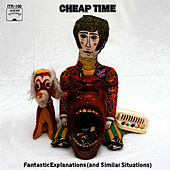 Fantastic Explanations (and Similar Situations) by Cheap Time