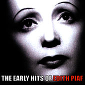 Play & Download The Early Hits of Edith Piaf by Edith Piaf | Napster