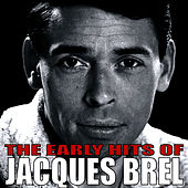 Play & Download The Early Hits of Jacques Brel by Jacques Brel | Napster