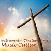 Music Guitar - Instrumental Christian Songs by Instrumental Christian Songs