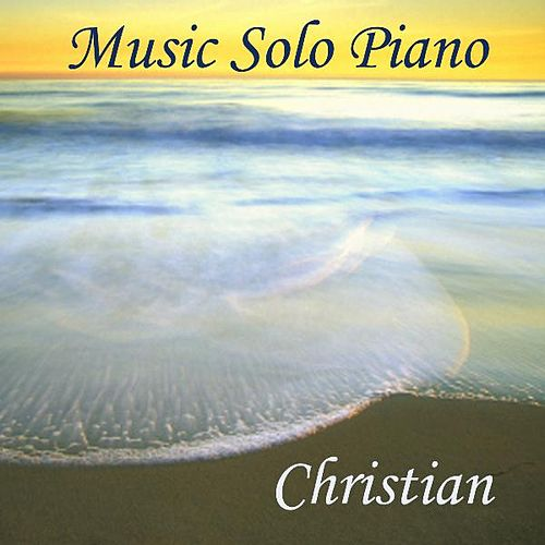 Play & Download Music Solo Piano - Christian by Instrumental Piano Music | Napster