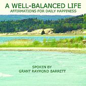 A Well-Balanced Life - Meditation Of Affirmations For Daily Happiness (Each Phrase Gently Repeated 3 Times For Mind Acceptance) by Grant Raymond Barrett