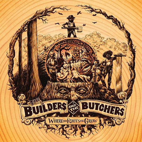Play & Download Where The Roots All Grow by The Builders and The Butchers | Napster