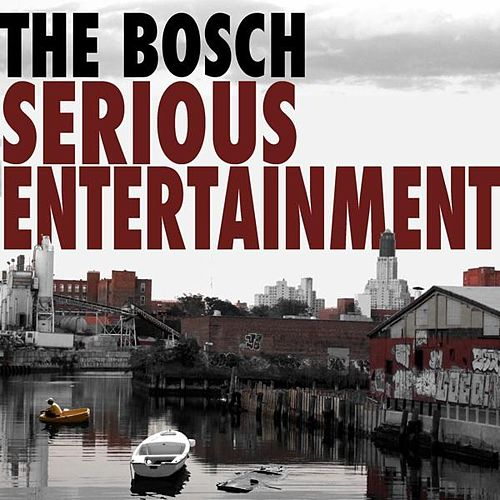 Play & Download Serious Entertainment by The Bosch | Napster