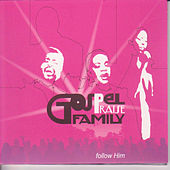 Follow Him by Gospel Praise Family