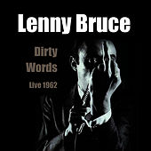 Play & Download Dirty Words - Live 1962 by Lenny Bruce | Napster