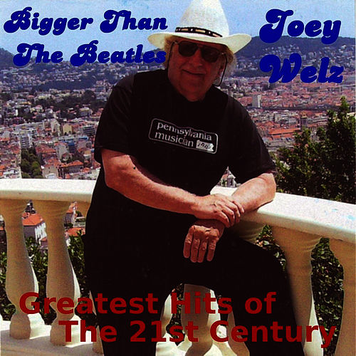 Play & Download Bigger Than The Beatles (Greatest Hits of the 21st Century) by Joey Welz | Napster