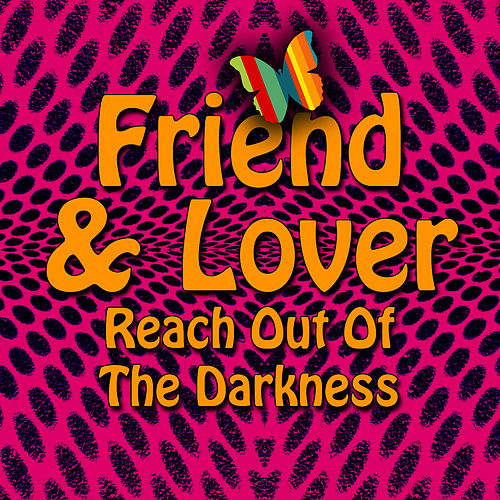 Play & Download Reach Out Of The Darkness (Re-Recorded / Remastered) by Friend And Lover | Napster