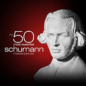 Play & Download The 50 Most Essential Schumann Masterpieces by Various Artists | Napster