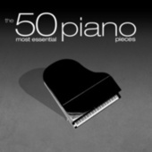 The 50 Most Essential Piano Pieces by Various Artists