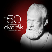 Play & Download The 50 Most Essential Dvořák Masterpieces by Various Artists | Napster
