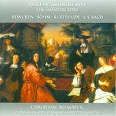 Play & Download Harpsichord Recital: Brembeck, Christian - Buxtehude, D. / Reincken, J.A. / Bohm, G. / Bach, J.S. (Der Fantastische Styl) by Christian Brembeck | Napster