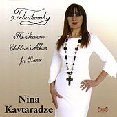 Play & Download Tchaikovsky: The Seasons - Album for the Young by Nina Kavtaradze | Napster