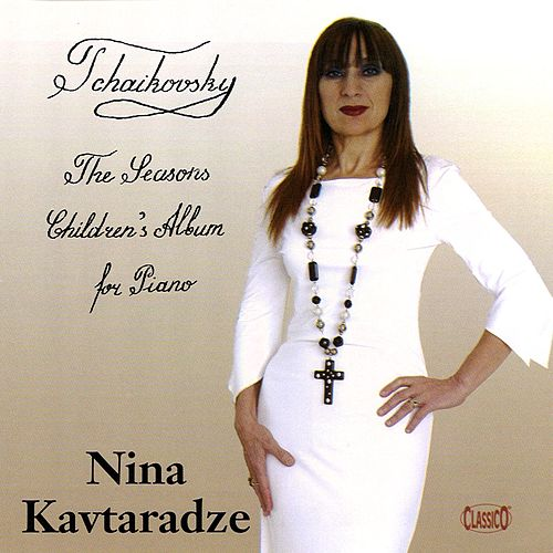 Tchaikovsky: The Seasons - Album for the Young by Nina Kavtaradze