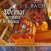 Bach: Weimar Preludes and Fugues by Joan Lippincott