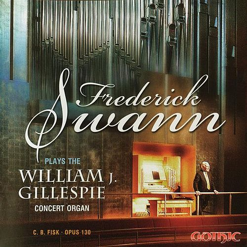 Play & Download Frederick Swann Plays the William J. Gillespie Concert Organ by Frederick Swann | Napster