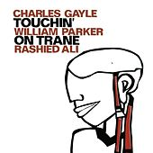 Play & Download Gayle, Charles / Parker, William / Ali, Rashied: Touchin' on Trane by Various Artists | Napster