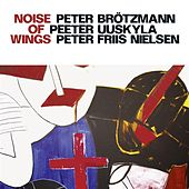 Play & Download Brotzmann, Peter / Uuskyla, Peeter / Nielsen, Peter Friis: Noise of Wings by Various Artists | Napster
