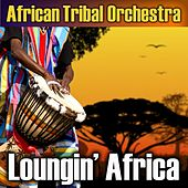Play & Download Loungin' Africa by African Tribal Orchestra | Napster
