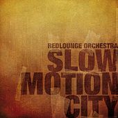 Play & Download Slow Motion City by Redlounge Orchestra | Napster