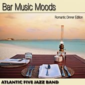 Bar Music Moods (Romantic Dinner Edition) by Atlantic Five Jazz Band