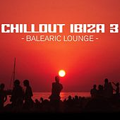 Chill Out Ibiza Vol.3 (Balearic Lounge) by Various Artists