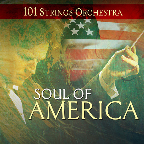 Play & Download Soul of America - 101 Strings Orchestra by 101 Strings Orchestra | Napster