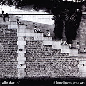 Play & Download If Loneliness Was Art by Allo Darlin' | Napster