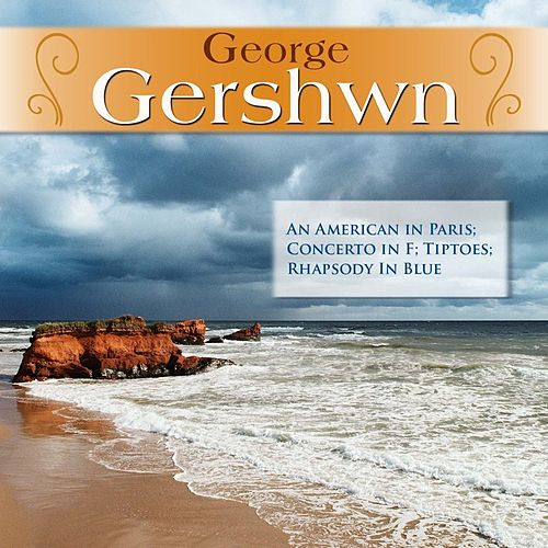 Play & Download George Gershwn: An American in Paris; Concerto in F; Tiptoes; Rhapsody In Blue by Various Artists | Napster