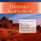 Nikolai Rimsky-Korsakov: Capriccio Espagnol, Op. 34; Scheherazade - Symphonic Suite, Op. 35; The Snow Maiden (